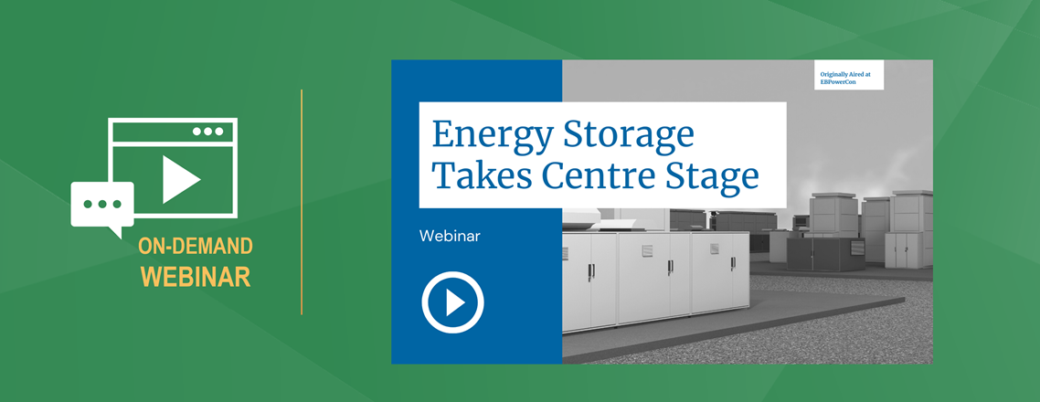 Preview image for Energy Storage Takes Centre Stage webinar shows that title over a photo of battery storage units next to the words On-Demand Webinar